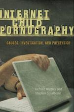 Internet Child Pornography: Causes, Investigation, and Prevention (Global Crime And Justice)