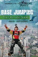 BASE Jumping: The Ultimate Guide (Greenwood Guides to Extreme Sports)
