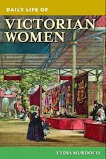 Daily Life of Victorian Women (Greenwood Press