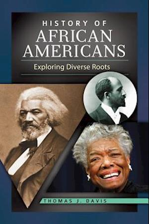 History of African Americans: Exploring Diverse Roots af Thomas J. Davis Ph.D.