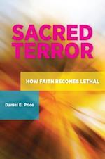 Sacred Terror: How Faith Becomes Lethal (Praeger Security International)