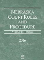 Nebraska Court Rules and Procedure 2016 (Nebraska Court Rules and Procedure. Federal, nr. 2)