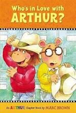 Who's in Love With Arthur? (Arthur Chapter Books)