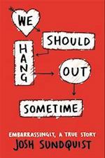 We Should Hang Out Sometime af Josh Sundquist