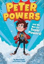 Peter Powers and His Not-so-Super Powers! (Peter Powers)