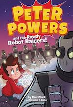 Peter Powers and the Rowdy Robot Raiders! (Peter Powers)