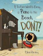 If You Ever Want to Bring a Piano to the Beach, Don't! af Elise Parsley