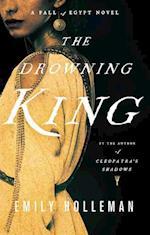 The Drowning King (Fall of Egypt Novel)