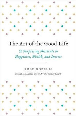 Bog, hardback The Art of the Good Life af Rolf Dobelli