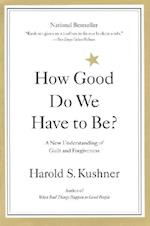 How Good Do We Have to Be? af Harold S Kushner