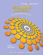 Guided Notebook for Trigsted/Bodden/Gallaher Beginning Algebra Mylab Math
