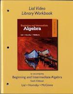 Lial Video Library Workbook for Beginning and Intermediate Algebra