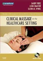 Clinical Massage in the Healthcare Setting (Mosby's Massage Career Development)