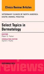 Select Topics in Dermatology, An Issue of Veterinary Clinics: Exotic Animal Practice (The Clinics, Veterinary Medicine, nr. 16)