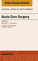 Acute Care Surgery, An Issue of Surgical Clinics, (The Clinics, Surgery)