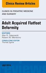 Adult Acquired Flatfoot Deformity, An Issue of Clinics in Podiatric Medicine and Surgery, (The Clinics: Internal Medicine)