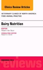 Dairy Nutrition, An Issue of Veterinary Clinics of North America: Food Animal Practice (The Clinics, Veterinary Medicine, nr. 30)