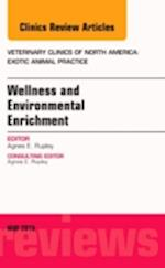 Wellness and Environmental Enrichment, An Issue of Veterinary Clinics of North America: Exotic Animal Practice (The Clinics, Veterinary Medicine, nr. 18)