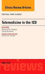 Telemedicine in the ICU, An Issue of Critical Care Clinics (The Clinics: Internal Medicine, nr. 31)