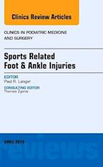 Sports Related Foot & Ankle Injuries, An Issue of Clinics in Podiatric Medicine and Surgery (The Clinics: Internal Medicine, nr. 32)