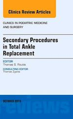 Secondary Procedures in Total Ankle Replacement, An Issue of Clinics in Podiatric Medicine and Surgery (The Clinics, Surgery, nr. 32)