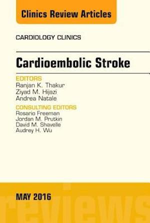 Cardioembolic Stroke, An Issue of Cardiology Clinics