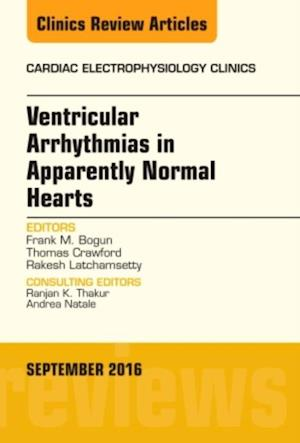 Ventricular Arrhythmias in Apparently Normal Hearts, An Issue of Cardiac Electrophysiology Clinics, af Frank M. Bogun, Rakesh Latchamsetty, Thomas C. Crawford
