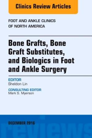 Bone Grafts, Bone Graft Substitutes, and Biologics in Foot and Ankle Surgery, An Issue of Foot and Ankle Clinics of North America, af Sheldon S. Lin