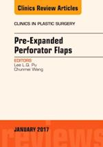 Pre-Expanded Perforator Flaps, An Issue of Clinics in Plastic Surgery, (The Clinics, Surgery)