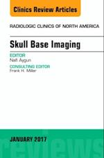 Skull Base Imaging, An Issue of Radiologic Clinics of North America, (The Clinics, Radiology)