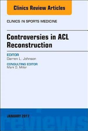 Controversies in ACL Reconstruction, An Issue of Clinics in Sports Medicine, af Darren L. Johnson