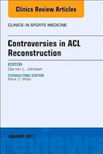 Controversies in ACL Reconstruction, An Issue of Clinics in Sports Medicine, (The Clinics, Orthopedics)