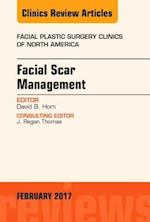 Facial Scar Management, An Issue of Facial Plastic Surgery Clinics of North America, (The Clinics, Surgery)