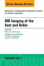 MR Imaging of the Foot and Ankle, An Issue of Magnetic Resonance Imaging Clinics of North America, (The Clinics, Radiology)