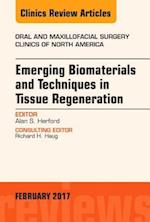 Emerging Biomaterials and Techniques in Tissue Regeneration, An Issue of Oral and Maxillofacial Surgery Clinics of North America, (The Clinics, Surgery)