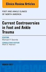 Current Controversies in Foot and Ankle Trauma, an Issue of Foot and Ankle Clinics of North America (The Clinics, Orthopedics, nr. 22)