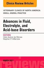Advances in Fluid, Electrolyte, and Acid-Base Disorders, an Issue of Veterinary Clinics of North America: Small Animal Practice (The Clinics, Veterinary Medicine, nr. 47)