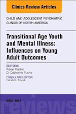 Transitional Age Youth and Mental Illness: Influences on Young Adult Outcomes, An Issue of Child and Adolescent Psychiatric Clinics of North America, (The Clinics: Internal Medicine)