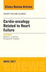 Cardio-oncology Related to Heart Failure, An Issue of Heart Failure Clinics, (The Clinics: Internal Medicine)