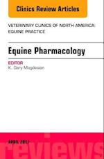 Equine Pharmacology, An Issue of Veterinary Clinics of North America: Equine Practice, (The Clinics, Veterinary Medicine)