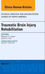Traumatic Brain Injury, an Issue of Physical Medicine and Rehabilitation Clinics of North America (The Clinics, Orthopedics, nr. 28)