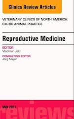 Reproductive Medicine, an Issue of Veterinary Clinics of North America: Exotic Animal Practice (The Clinics, Veterinary Medicine, nr. 20)