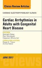 Cardiac Arrhythmias in Adults with Congenital Heart Disease, an Issue of Cardiac Electrophysiology Clinics (The Clinics: Internal Medicine, nr. 9)