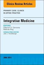 Integrative Medicine, An Issue of Primary Care: Clinics in Office Practice (The Clinics: Internal Medicine, nr. 44)