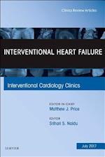 Interventional Heart Failure, an Issue of Interventional Cardiology Clinics (The Clinics: Internal Medicine, nr. 6)