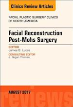 Facial Reconstruction Post-Mohs Surgery, an Issue of Facial Plastic Surgery Clinics of North America (The Clinics, Surgery, nr. 25)