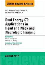 Dual Energy CT: Applications in Head and Neck and Neurologic Imaging, An Issue of Neuroimaging Clinics of North America (The Clinics, Radiology, nr. 27)
