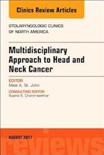 Multidisciplinary Approach to Head and Neck Cancer, an Issue of Otolaryngologic Clinics of North America (The Clinics, Surgery, nr. 50)
