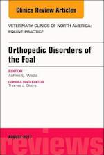 Orthopedic Disorders of Foals, an Issue of Veterinary Clinics of North America: Equine Practice (The Clinics, Veterinary Medicine, nr. 33)