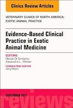 Evidence-Based Clinical Practice in Exotic Animal Medicine, An Issue of Veterinary Clinics of North America: Exotic Animal Practice (The Clinics, Veterinary Medicine, nr. 20)